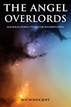 The Angel Overlords: Magickal Energy States for Manifestation (The Power of Magick)