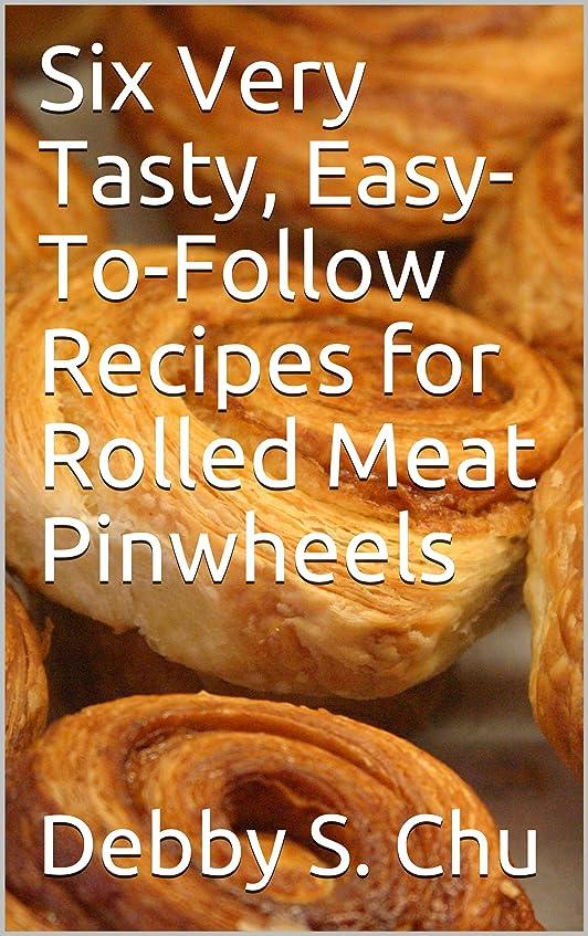 の先祖針Six Very Tasty, Easy-To-Follow Recipes for Rolled Meat Pinwheels (English Edition)