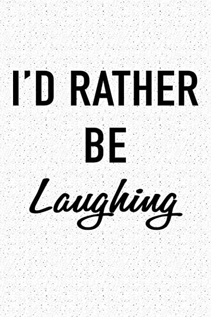 I'd Rather Be Laughing: A 6x9 Inch Matte Softcover Journal Notebook With 120 Blank Lined Pages And A Funny Cover Slogan