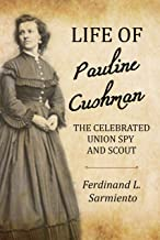 Life of Pauline Cushman: The Celebrated Union Spy and Scout