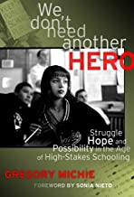 We Don't Need Another Hero: Struggle, Hope and Possibility in the Age of High-Stakes Schooling: Struggle, Hope, and Possib...