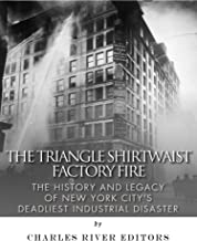 The Triangle Shirtwaist Factory Fire: The History and Legacy of New York City's Deadliest Industrial Disaster