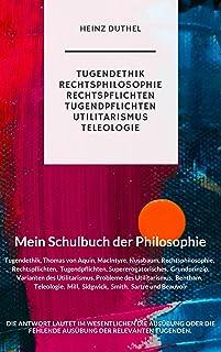 MEIN SCHULBUCH DER PHILOSOPHIE Aquin, MacIntyre, Nussbaum, Bentham, Mill, Sidgwick, Smith, Sartre und Beauvoir: Tugendethi...