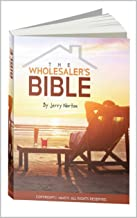 The Wholesaler's Bible: The Nation's Leading Expert on Flipping Houses Reveals How to Flip Houses Without Using Your Own Cash or Credit