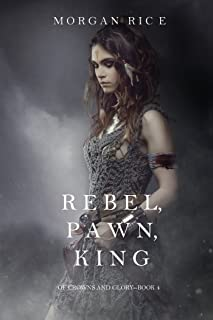 Rebel, Pawn, King (Of Crowns and Glory—Book 4)