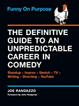 Funny on Purpose: The Definitive Guide to an Unpredictable Career in Comedy: Standup + Improv + Sketch + TV + Writing + Di...