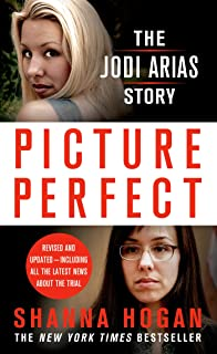 Picture Perfect: The Jodi Arias Story: A Beautiful Photographer, Her Mormon Lover,