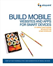 Build Mobile Websites and Apps for Smart Devices: Whip Up Tasty Morsels for a New Generation of Mobile Devices