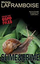 Slime & Crime: From the GGPD Files (Greater Garden Snail Police Book 1)