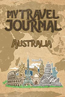 My Travel Journal Australia: 6x9 Travel Notebook or Diary with prompts, Checklists and Bucketlists perfect gift for your Trip to Australia   for every Traveler
