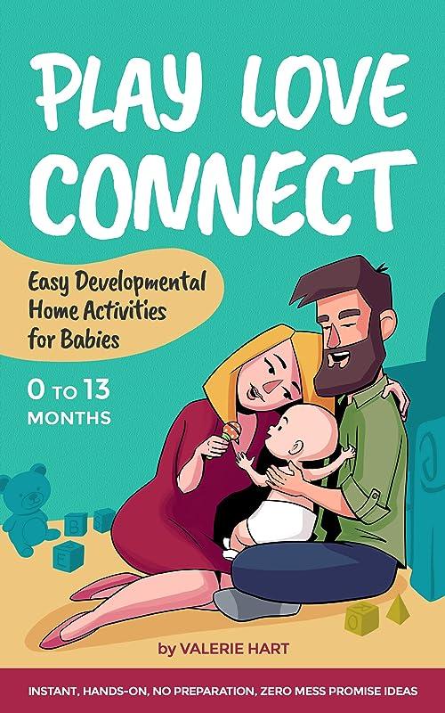 吸収剤フェード賭けPLAY LOVE CONNECT: Easy Developmental Home Activities  for Babies (English Edition)