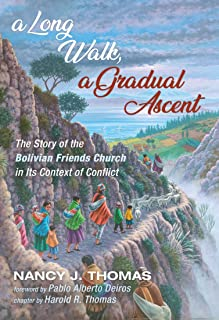 A Long Walk, a Gradual Ascent: The Story of the Bolivian Friends Church in Its Context of Conflict (American Society of Missiology Series)