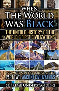 When the World Was Black Part Two: The Untold History of the World's First Civilizations Ancient Civilizations