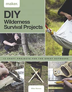 DIY Wilderness Survival Projects: 15 Step-By-Step Projects for the Great Outdoors