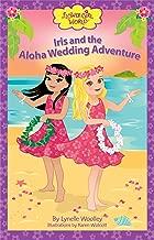 Iris and the Aloha Wedding Adventure: A Flower Girl Book (Flower Girl World series)