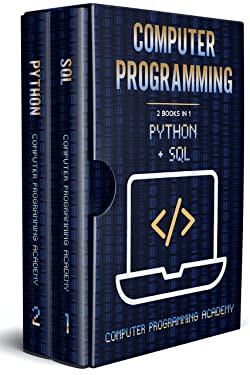 Computer Programming: 2 Books in 1: The Ultimate Crash Course to learn Python and Sql, with Practical Computer Coding Exercises