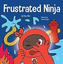 Frustrated Ninja: A Social, Emotional Children's Book About Managing Hot Emotions (Ninja Life Hacks 62)