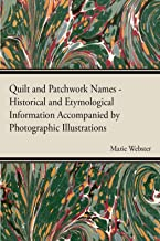 Quilt and Patchwork Names - Historical and Etymological Information Accompanied by Photographic Illustrations