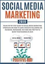 Social Media Marketing 2019: Your Step-by-Step Guide to Social Media Marketing Strategies on How to Gain a Massive Following on Facebook, Instagram, YouTube ... in 2019 (Marketing and Branding Book 1)