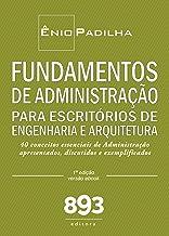 FUNDAMENTOS DE ADMINISTRAÇÃO PARA ESCRITÓRIOS DE ENGENHARIA E ARQUITETURA: 40 conceitos essenciais de Administração aprese...