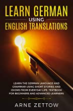 Learn German Using English Translations: Learn the German Language and Grammar Using Short Stories and Idioms from Everyday Life. Textbook for Beginners and Advanced Learners