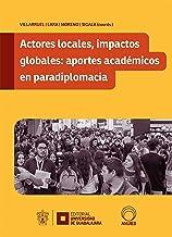 Actores locales, impactos globales: aportes académicos en paradiplomacia (Spanish Edition)