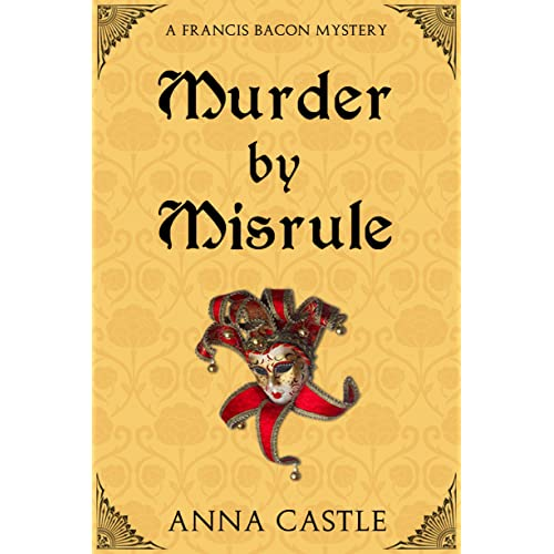 Murder by Misrule (The Francis Bacon Mystery Series Book 1)
