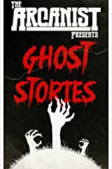 The Arcanist: Ghost Stories: Selected Flash Fiction Ghost Stories Kindle Edition