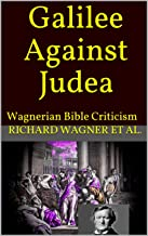 Galilee Against Judea: Wagnerian Bible Criticism (English Edition)
