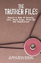 The Truther Files: Skeptic's Book of Secrets, Lies, False Flags, Cover-Ups and Conspiracies