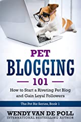 Pet Blogging 101: How to Start a Riveting Pet Blog and Gain Loyal Followers (The Pet Biz Series Book 1) Kindle Edition