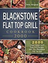 Blackstone Flat Top Grill Cookbook 2000: 2000 Days Vibrant and Easy Grill Recipes with Your Blackstone Flat Top Grill