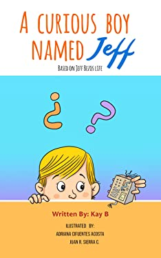 A Curious Boy Named Jeff: Based on Jeff Bezos's Life (Little Kids' Big Lessons Book 1)