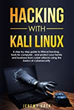 Hacking With Kali Linux: A Step By Step Guide To Ethical Hacking, Tools For Computer,  And Protect Your Family And Business From Cyber Attacks Using The Basics Of Cybersecurity (English Edition)