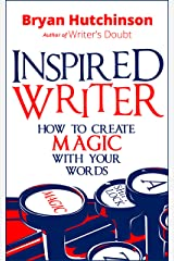 Inspired Writer: How to Create Magic With Your Words Kindle Edition