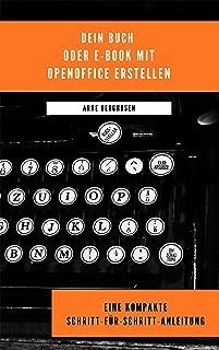 Dein Buch oder E-Book mit OpenOffice erstellen: Eine kompakte Schritt-für-Schritt-Anleitung (German Edition)