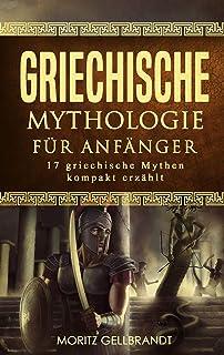 Griechische Mythologie für Anfänger: 17 griechische Mythen