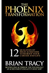 The Phoenix Transformation: 12 Qualities of High Achievers to Reboot Your Career and Life Kindle Edition