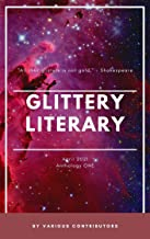 Glittery Literary Anthology ONE: A collection of sparkling short stories. This e-book includes our winning entries and oth...