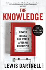 The Knowledge: How to Rebuild our World from Scratch Kindle Edition