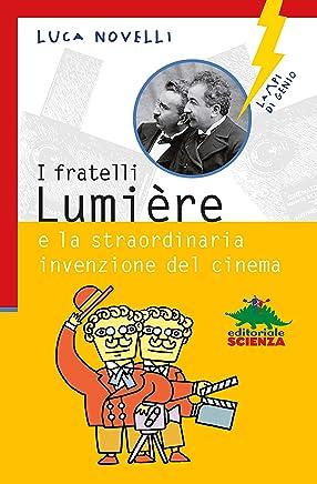 I fratelli Lumiére e la straordinaria invenzione del cinema