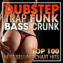 Dubstep Trap Funk Bass Crunk Top 100 Best Selling Chart Hits + DJ Mix