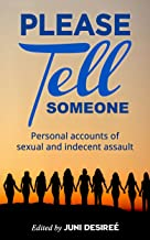 Please Tell Someone: Personal accounts of sexual and indecent assault