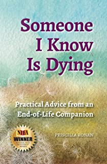 Someone I Know Is Dying: Practical Advice from an End-of-Life Companion
