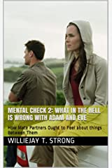 MENTAL CHECK 2: WHAT IN THE HELL IS WRONG WITH ADAM AND EVE: How Mate Partners Ought to Feel about things Between Them Kindle Edition