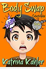 Books for Kids 9-12: BODY SWAP: Catastrophe!!! (A very funny book for boys and girls) Kindle Edition