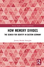 How Memory Divides: The Search for Identity in Eastern Germany