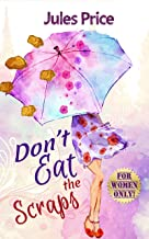 """Don't Eat the Scraps: and other powerful """"Jules' Rules"""" for Success in any New Relationship! (English Edition)"""