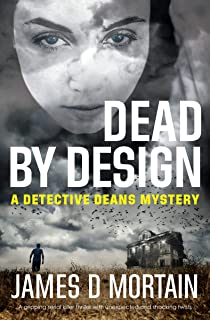 Dead By Design: A gripping serial killer thriller with unexpected & shocking twists (The Detective Deans Mysteries Book 2)