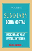 Summary of Being Mortal: Medicine and What Matters in the End | by Atul Gawande